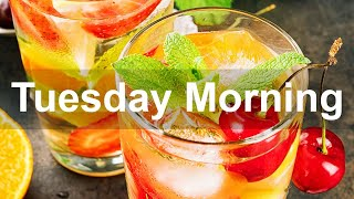 Tuesday Morning Jazz - Happy Sweet Jazz and Positive Good Mood Morning Music to Chill Out