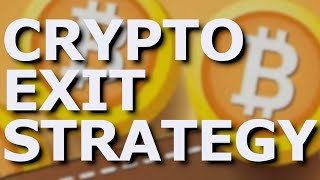 My Crypto Exit Strategy - When/What Am I Going To Sell ?