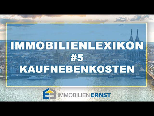 Immobilienlexikon #5 Kaufnebenkosten Immobilienmakler Köln - Immobilien Ernst