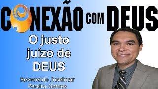 O JUSTO JUÍZO DE DEUS (Rev Joselmar) - CONEXÃO COM DEUS