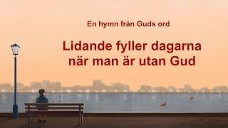 Kristen sång 2019 - Lidande fyller dagarna när man är utan Gud (textvideo)