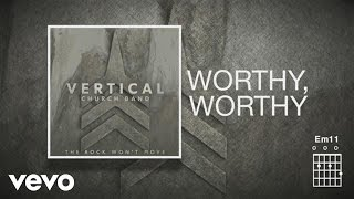 Vertical Church Band - Worthy, Worthy (Official Lyric Video)