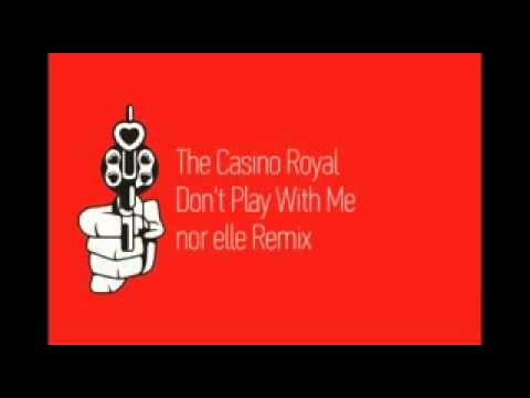 The Casino Royal - Don't Play With Me (nor Elle remix)