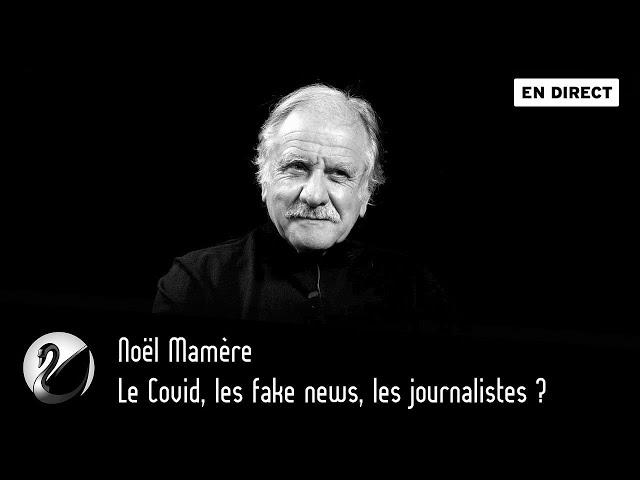 Le Covid, les fake news, les journalistes ? Noël Mamère [ En direct ]