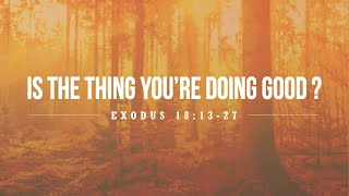 Is The Thing You're Doing Good?