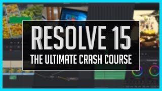 Resolve 15: The Ultimate Crash Course - DaVinci Resolve Basic Training Tutorial