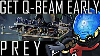 How to Get The Q-Beam Early - PREY 2017