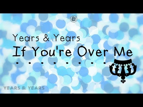 If Youre Over Me  Years & Years LYRICS