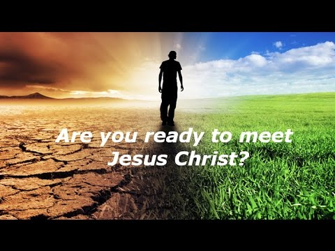 Are you Ready to Meet Jesus Christ? - Son of God Almighty - YAHWEH of Israel - Holy Spirit