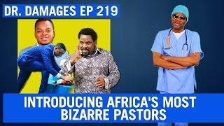 Dr. Damages Show – Episode 219: Introducing Africa's Most Bizarre Pastors