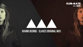 Raving George - Slaves (Original Mix)