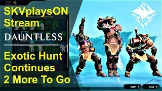 SKVplaysON - DAUNTLESS - 2 More Exotics To Go, (Free to Play PC games),  [ENGLISH] PC Gameplay