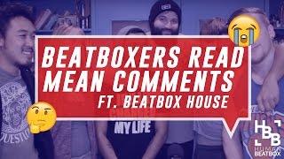 Beatboxers Read Mean Comments   FT. Beatbox House
