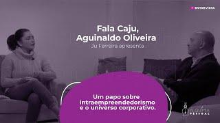 Programa Fala Caju - #10 - Aguinaldo Oliveira - Intraempreendedorismo e o universo corporativo