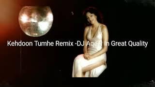 Kehdoon Tumhe Remix- DJ Aqeel in Great Quality