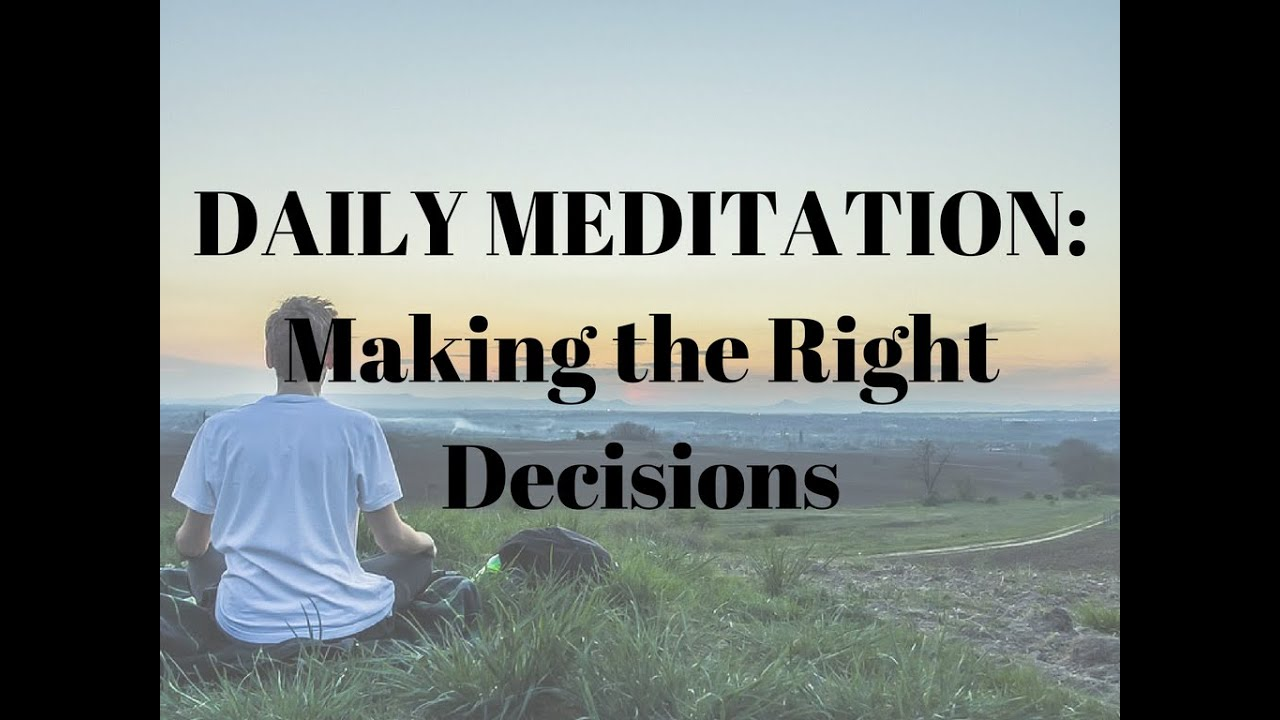 Daily Meditation: Making Right Decisions - YouTube
