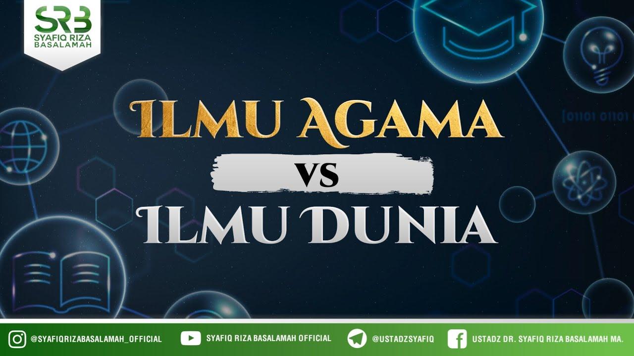 Download Ilmu Agama vs Ilmu Dunia - Ustadz Dr Syafiq Riza Basalamah, M.A
