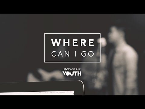 JPCC Worship Youth - Where Can I Go (Official Demo Video)