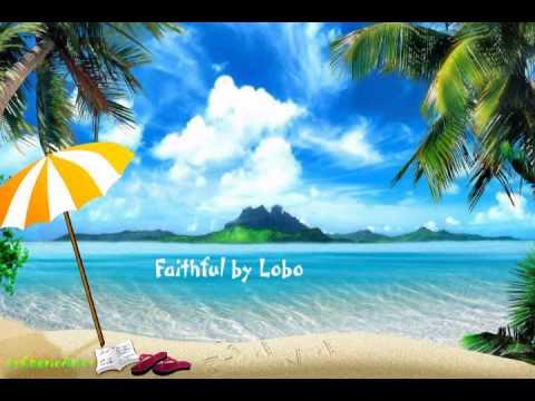 Faithful By Lobo With Lyrics