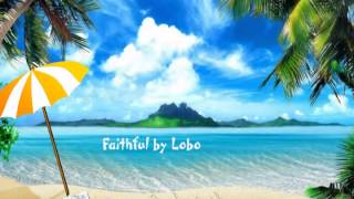 Faithful by Lobo with Lyrics