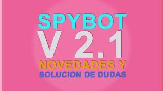 Spybot v 2. 1:  Novedades y solución de dudas.