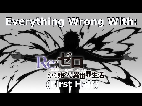 Everything Wrong With: Re:Zero (First Half)