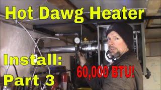 Hot Dawg 60,000 BTU Heater Install:  Part 3