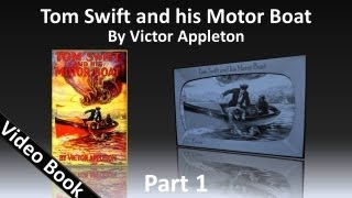 Part 1 - Tom Swift and His Motor Boat Audiobook by Victor Appleton (Chs 1-12)