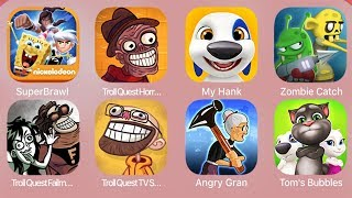 SuperBrawl,TrollQuestHorror2,My Hank,Zombie Catch,TrollQuestFailman,TrollQuestTVShows,Angry Gran