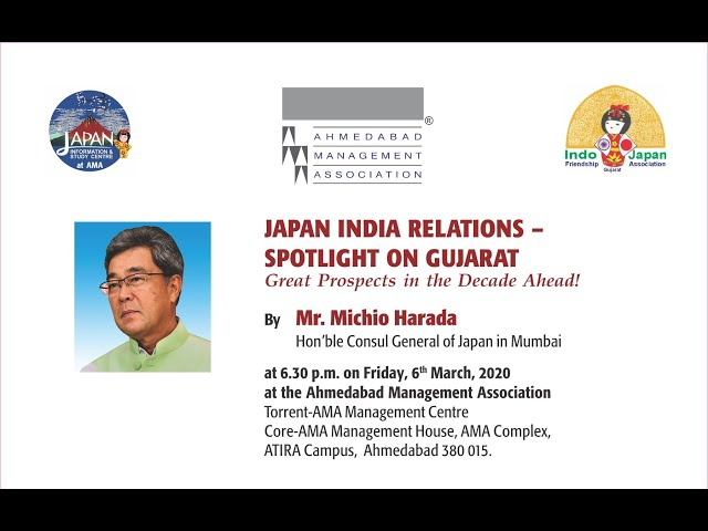 """JAPAN INDIA RELATIONS – SPOTLIGHT ON GUJARAT: GREAT PROSPECTS"" by Mr. Michio Harada,  March 6, 2020"