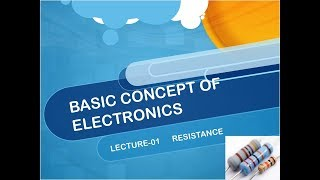 BASIC CONCEPT OF ELECTRONICS - RESISTANCE
