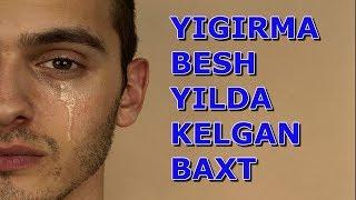 YIGIRMA BESH YILDA KELGAN BAXT