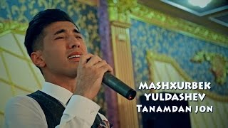Mashxurbek Yuldashev - Tanamdan jon | Машхурбек Юлдашев - Танамдан жон