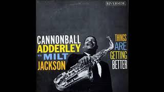 Cannonball Adderley & Milt Jackson -  Things Are Getting Better ( Full Album )