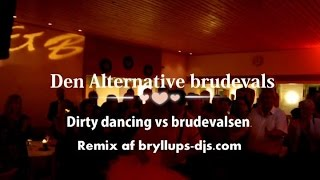 Den Alternative brudevals Dirty Dancing vs brudevalsen