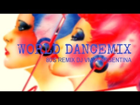 WORLD DANCE MIX 80'S REMIX  dj ARGENTINA