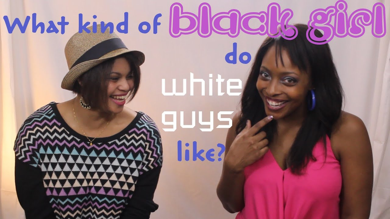 what type of black girl do white guys like? - youtube
