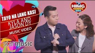 Kyla and Jason Dy - Tayo na Lang Kasi   Himig Handog 2017
