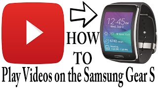 How To Play Videos on the Samsung Gear S