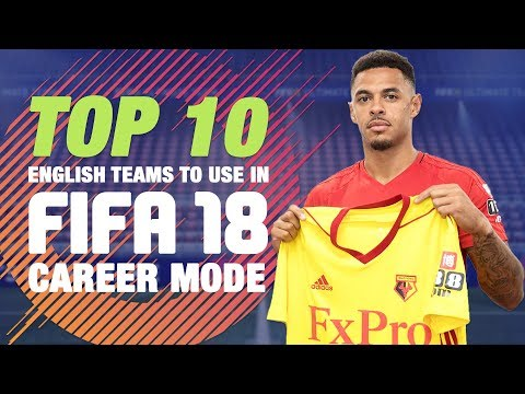 Top 10 English Teams To Use In FIFA 18 Career Mode