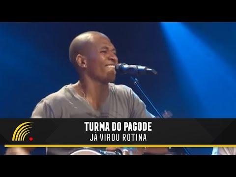 Turma do Pagode - Já Virou Rotina (Ao Vivo)
