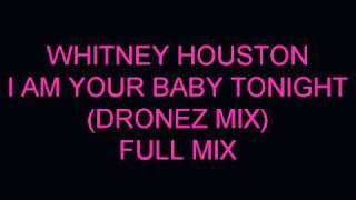 WHITNEY HOUSTON I AM YOUR BABY TONIGHT(DRONEZ MIX)