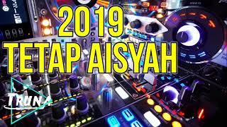 DJ Slow 2019 Tetap Aisyah Remix Mantap Jiwa
