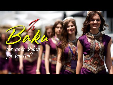 Is Baku The Next Dubai For Tourism?