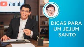 DICAS PARA UM JEJUM SANTO | #PADRERESPONDE