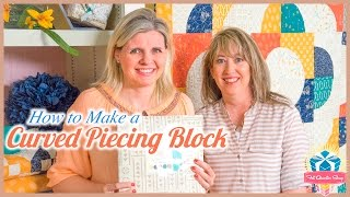 How to Make a Curved Piecing Block! Featuring Sherri McConnell and Kimberly Jolly