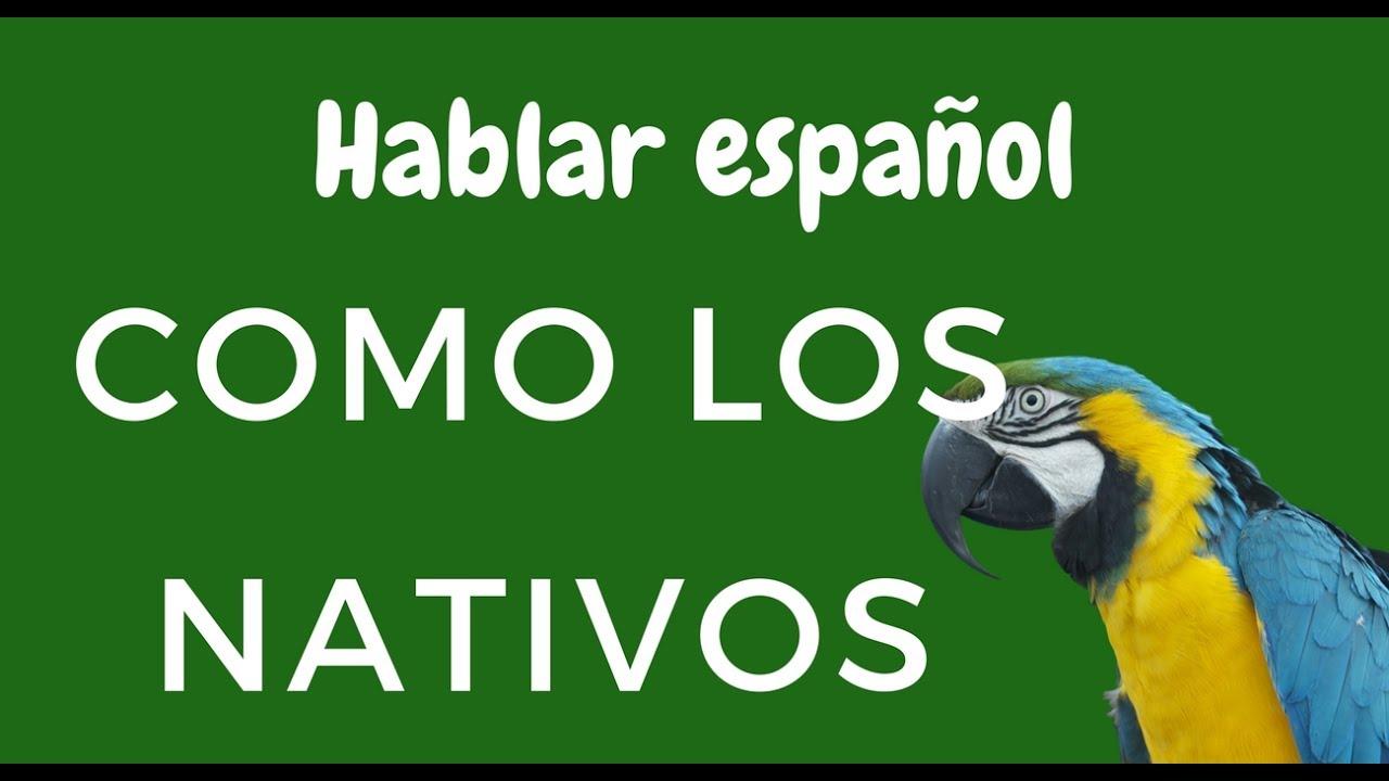 Cómo Hablar Español Como Los Nativos Youtube
