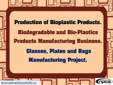 Production of Bioplastic Products  Biodegradable and Bio-Plastics Products  Manufacturing Business