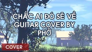 Chắc ai đó sẽ về - Guitar cover by Phở