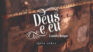 Baixar Leandro Borges - Deus e Eu (VÍDEO LETRA)